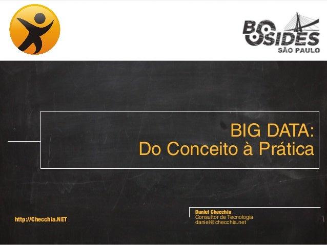 BIG DATA: Do Conceito à Prática  http://Checchia.NET  Daniel Checchia Consultor de Tecnologia daniel@checchia.net