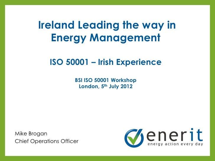 Ireland Leading the way in           Energy Management             ISO 50001 – Irish Experience                      BSI I...