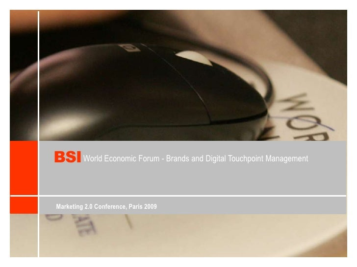 BSI<br />World Economic Forum - Brands and Digital Touchpoint Management<br />Marketing 2.0 Conference, Paris 2009<br />
