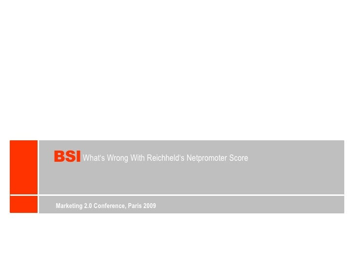 BSI<br />What'sWrongWithReichheld'sNetpromoter Score<br />Marketing 2.0 Conference, Paris 2009<br />