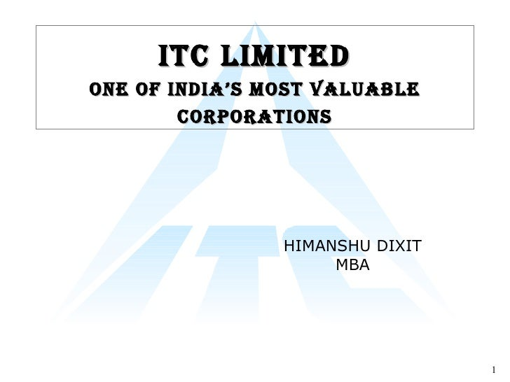 ITC Limited One of India's Most Valuable Corporations HIMANSHU DIXIT MBA