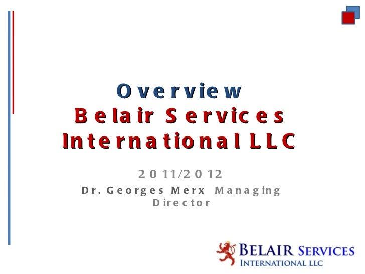 Overview Belair Services International LLC <ul><li>2011/2012 </li></ul><ul><li>Dr. Georges Merx  Managing Director </li></ul>