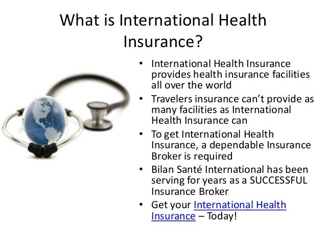 What is International Health         Insurance?          • International Health Insurance            provides health insur...