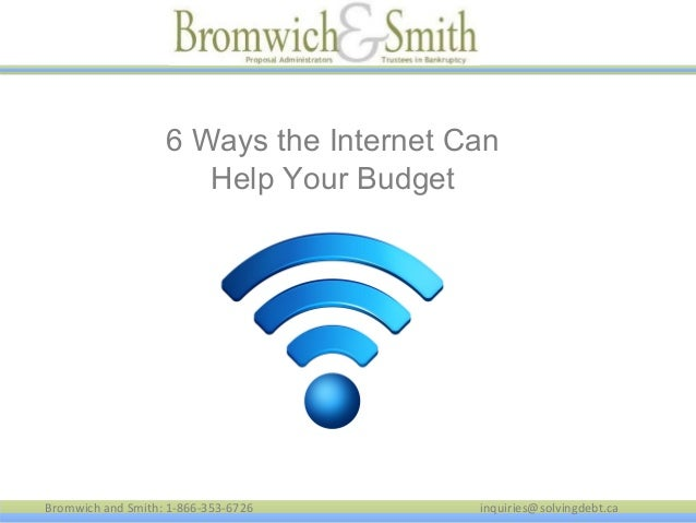 6 Ways the Internet Can Help Your Budget  Bromwich and Smith: 1-866-353-6726  inquiries@solvingdebt.ca