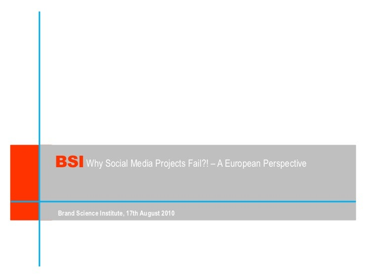 BSI<br />WhySocial Media Projects Fail?! – A European Perspective<br />Brand Science Institute, 17th August 2010<br />
