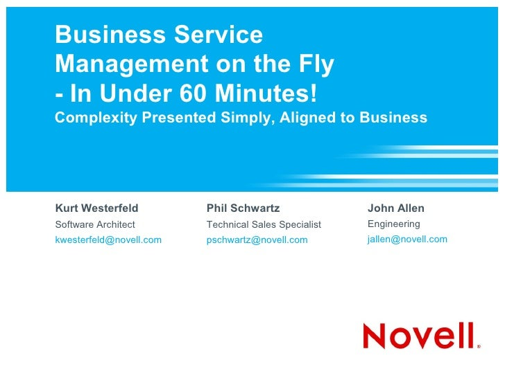 Business Service Management on the Fly - In Under 60 Minutes! Complexity Presented Simply, Aligned to Business     Kurt We...