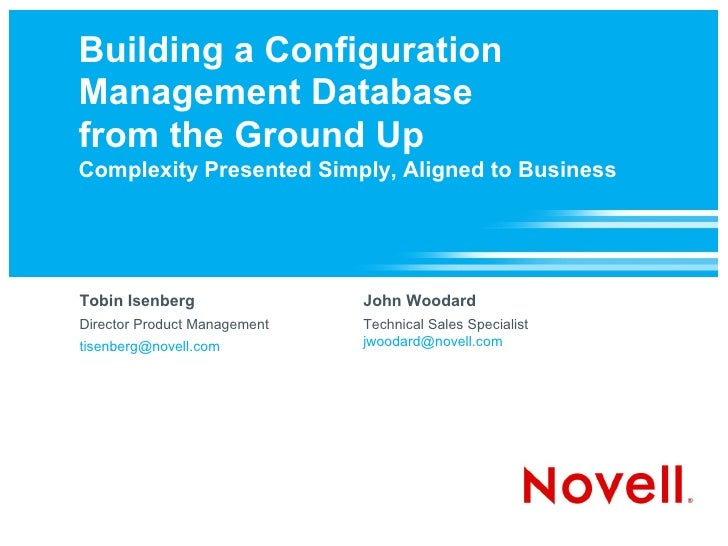 Building a Configuration Management Database from the Ground Up Complexity Presented Simply, Aligned to Business     Tobin...
