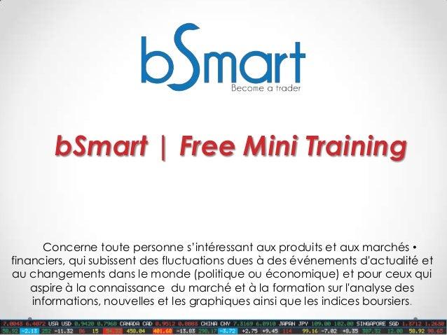 bSmart | Free Mini Training•Concerne toute personne s'intéressant aux produits et aux marchésfinanciers, qui subissent des...