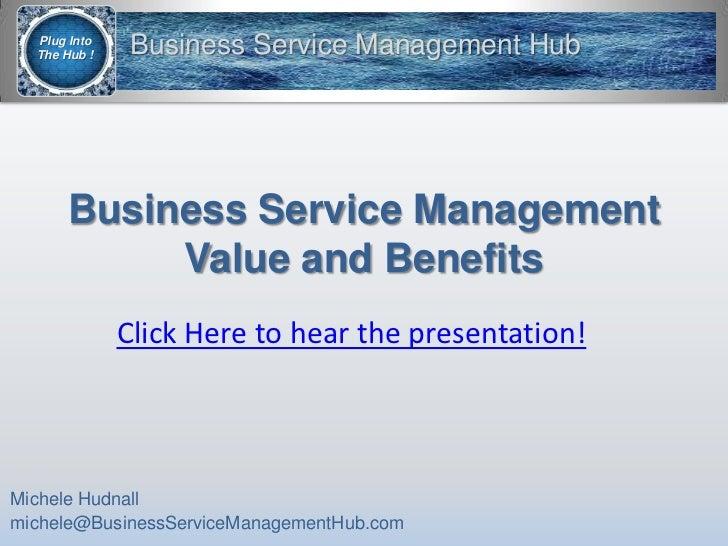 Business Service ManagementValue and Benefits<br />Michele Hudnall<br />michele@BusinessServiceManagementHub.com<br />Clic...