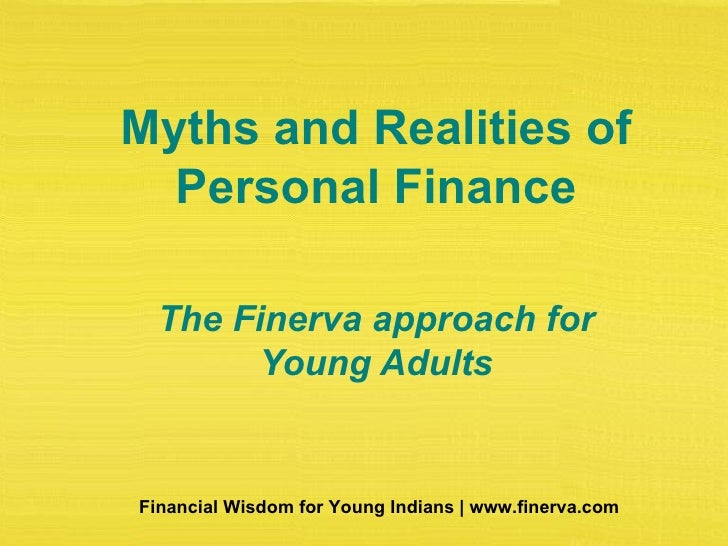 Myths and Realities of Personal Finance The Finerva approach for Young Adults