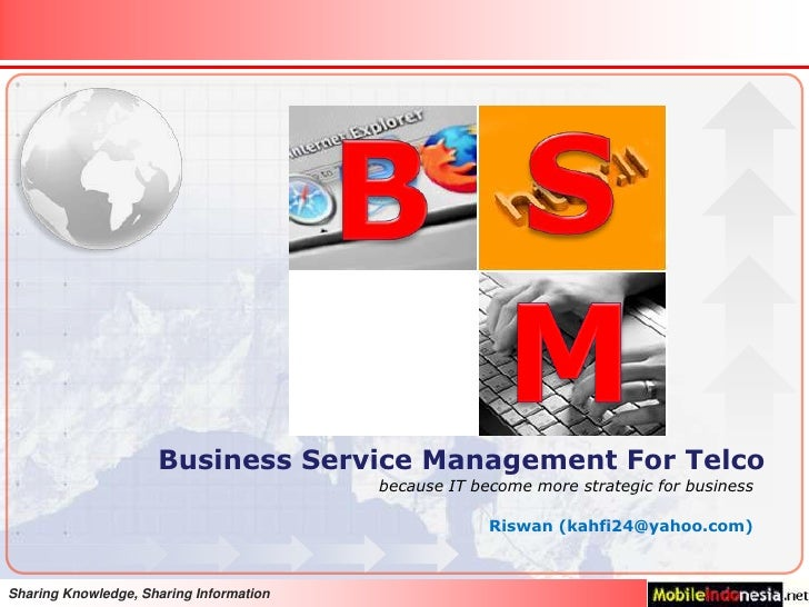 S<br />B<br />M<br />Business Service Management For Telco<br />because IT become more strategic for business<br />Riswan ...