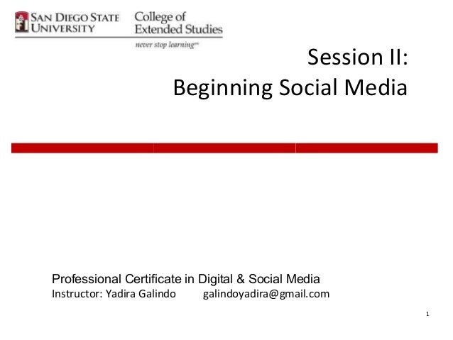 Session II:                      Beginning Social MediaProfessional Certificate in Digital & Social MediaInstructor: Yadir...