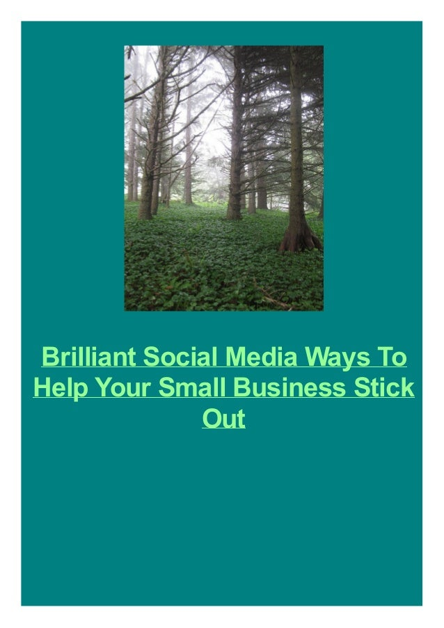 Brilliant Social Media Ways To Help Your Small Business Stick Out