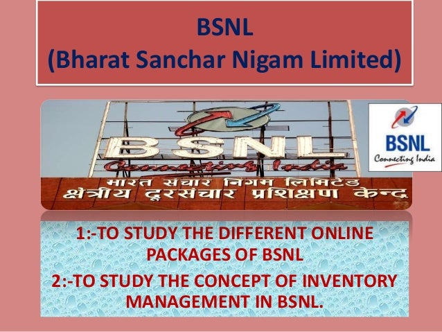 BSNL(Bharat Sanchar Nigam Limited)   1:-TO STUDY THE DIFFERENT ONLINE           PACKAGES OF BSNL2:-TO STUDY THE CONCEPT OF...