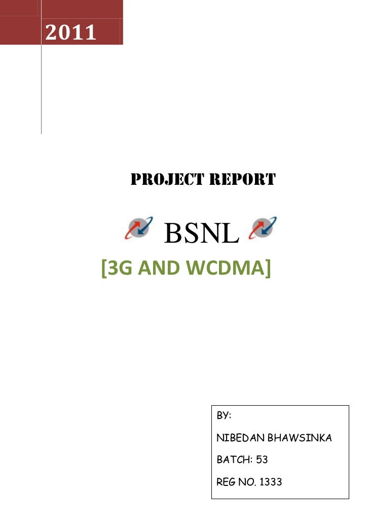 2011     PROJECT REPORT           BSNL             [3G and WCDMA]BY:NIBEDAN BHAWSINKABATCH: 53REG NO. 1333<br />PREFACE<br...