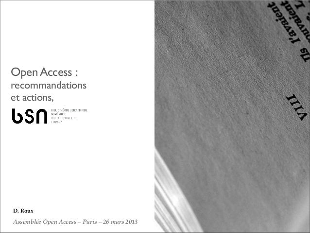 Open Access :recommandationset actions,D. RouxAssemblée Open Access – Paris – 26 mars 2013