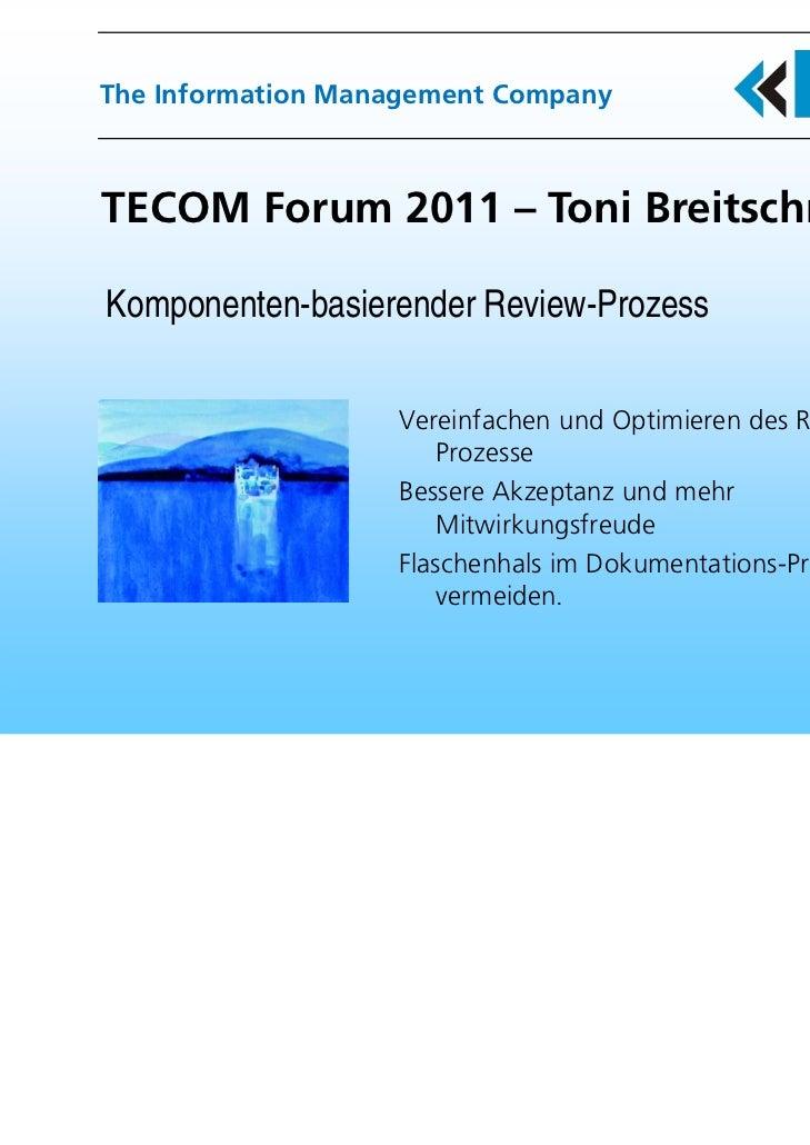 The Information Management CompanyTECOM Forum 2011 – Toni BreitschmidKomponenten-basierender Review-Prozess               ...