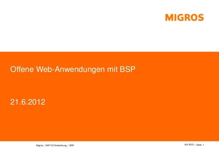 Offene Web-Anwendungen mit BSP21.6.2012      Migros | SAP CC Entwicklung | BSP   6.6.2012 | Seite 1