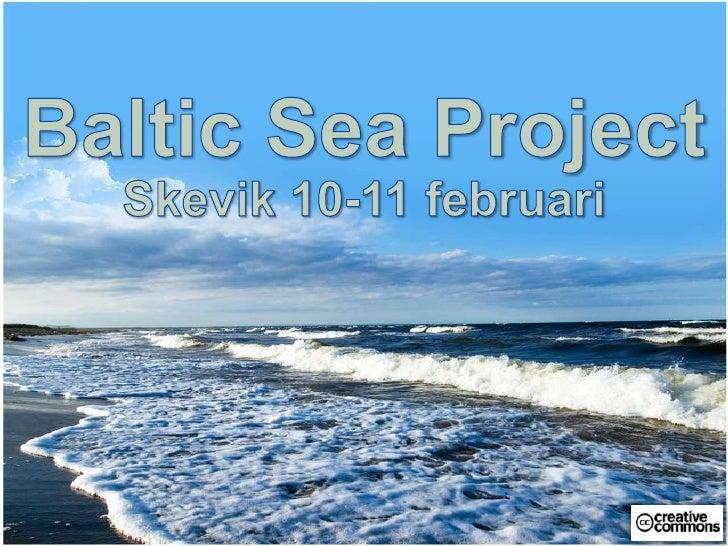 Baltic Sea Project<br />Skevik 10-11 februari<br />