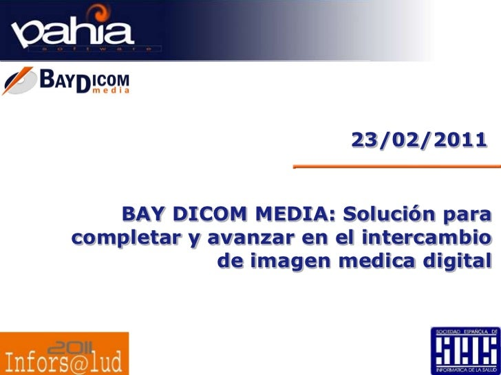 23/02/2011<br />BAY DICOM MEDIA: Solución para completar y avanzar en el intercambio de imagen medica digital<br />