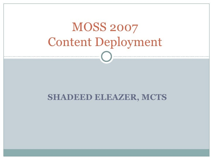 SHADEED ELEAZER, MCTS  MOSS 2007  Content Deployment