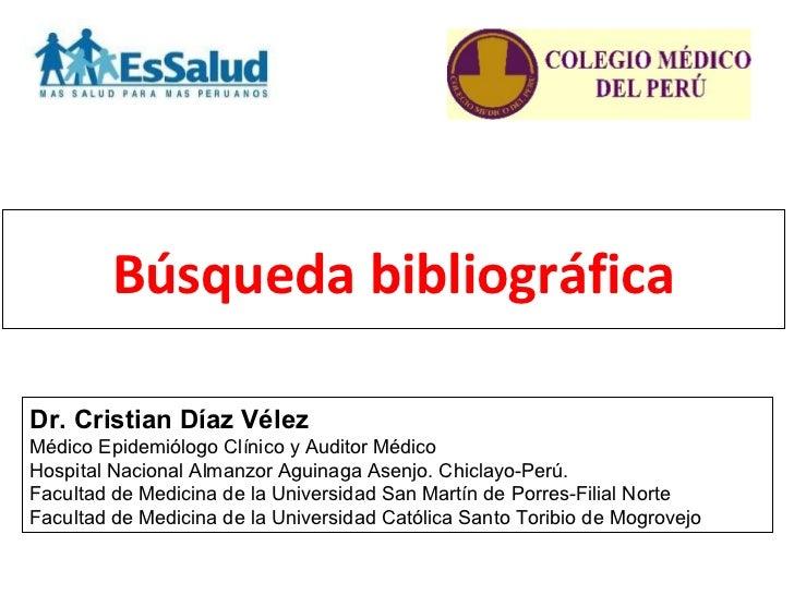 Búsqueda bibliográficaDr. Cristian Díaz VélezMédicoEpidemiólogoClínicoyAuditorMédicoHospitalNacionalAlmanzorAguina...