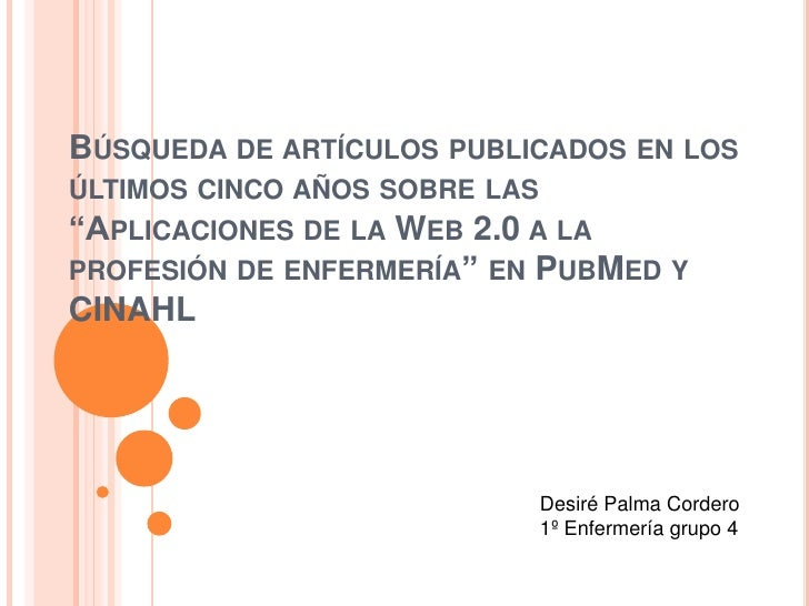 """BÚSQUEDA DE ARTÍCULOS PUBLICADOS EN LOSÚLTIMOS CINCO AÑOS SOBRE LAS""""APLICACIONES DE LA WEB 2.0 A LAPROFESIÓN DE ENFERMERÍA..."""