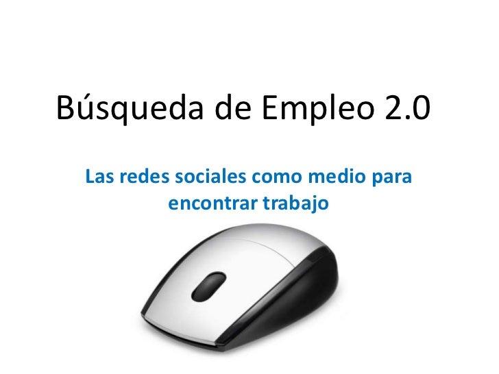 Búsqueda de Empleo 2.0 Las redes sociales como medio para          encontrar trabajo