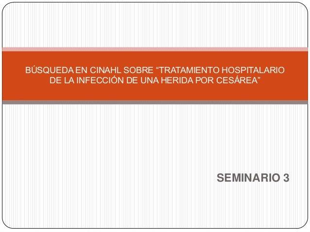 """BÚSQUEDA EN CINAHL SOBRE """"TRATAMIENTO HOSPITALARIO    DE LA INFECCIÓN DE UNA HERIDA POR CESÁREA""""                          ..."""