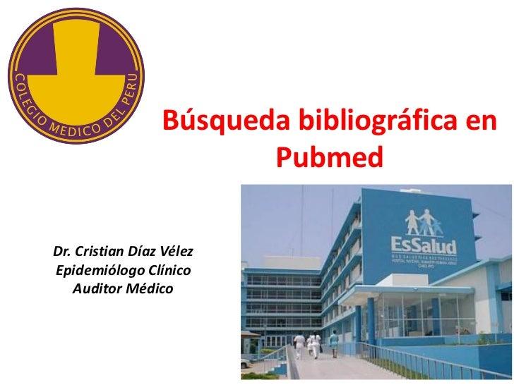 Búsqueda bibliográfica en                        PubmedDr. Cristian Díaz VélezEpidemiólogo Clínico   Auditor Médico