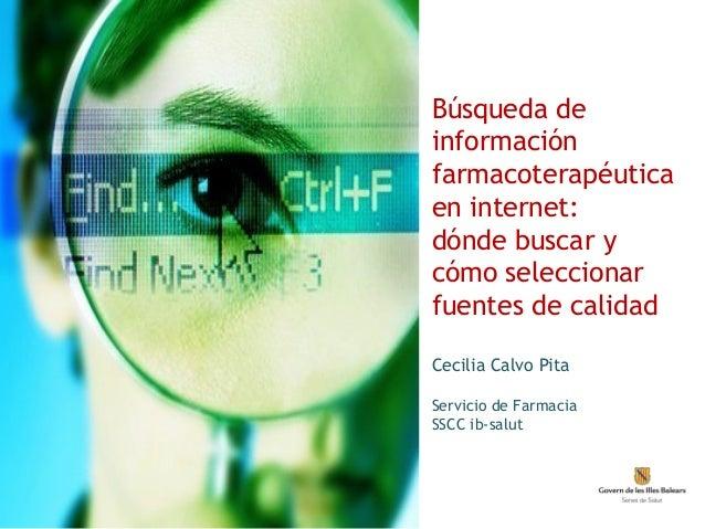 Búsqueda de información farmacoterapéutica en internet: dónde buscar y cómo seleccionar fuentes de calidad Cecilia Calvo P...