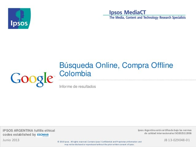 Búsqueda Online, Compra Offline Colombia Informe de resultados Junio 2013 IPSOS ARGENTINA fulfills ethical codes establish...