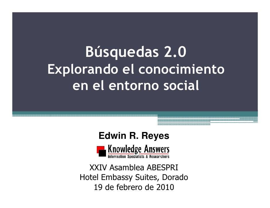 Búsquedas 2.0 Explorando el conocimiento     en el entorno social           Edwin R. Reyes         XXIV Asamblea ABESPRI  ...