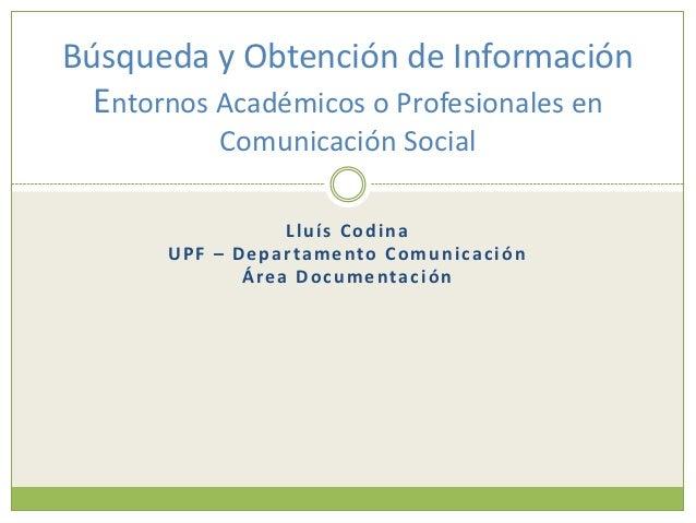 Búsqueda y obtención de información. Entornos académicos o profesionales en Comunicación Social - Lluís Codina, Pompeu Fabra University.