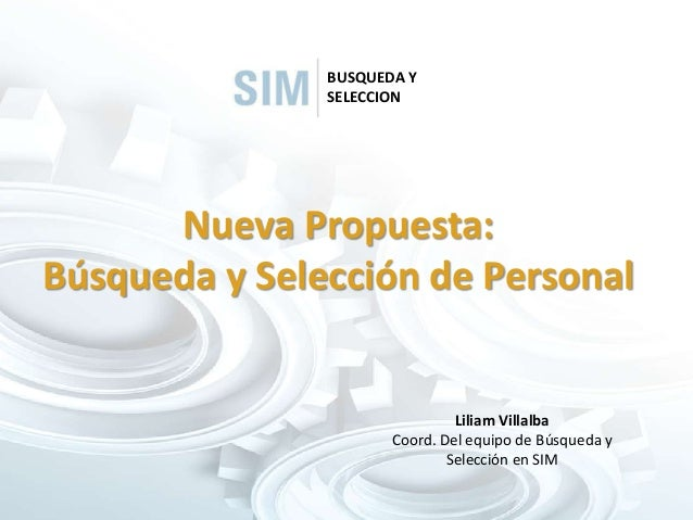 Nueva Propuesta: Búsqueda y Selección de Personal BUSQUEDA Y SELECCION Liliam Villalba Coord. Del equipo de Búsqueda y Sel...