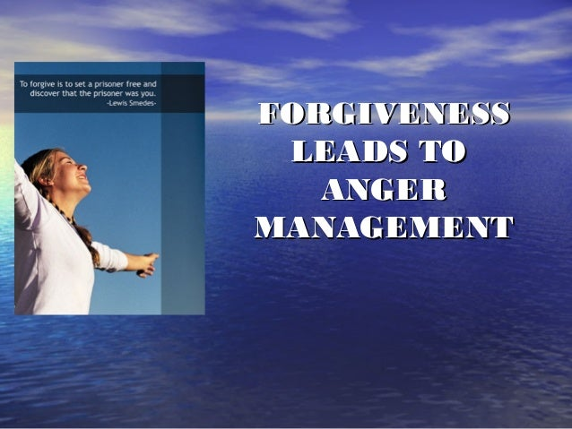 FORGIVENESS LEADS TO   ANGERMANAGEMENT