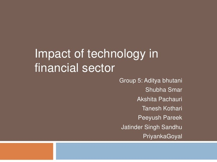 Impact of technology in financial sector<br />Group 5: Adityabhutani<br />ShubhaSmar<br />AkshitaPachauri<br />Tanesh Koth...