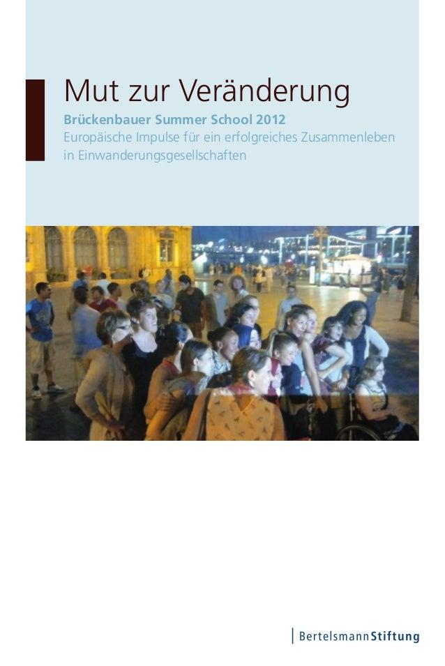 Mut zur VeränderungBrückenbauer Summer School 2012Europäische Impulse für ein erfolgreiches Zusammenlebenin Einwanderungsg...