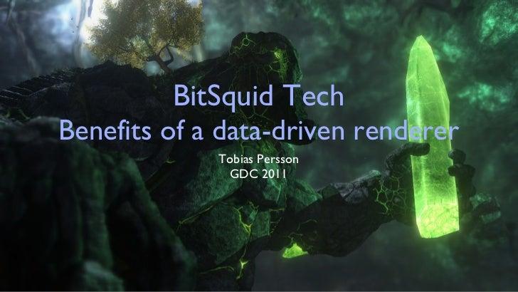 BitSquid Tech Benefits of a data-driven renderer <ul><li>Tobias Persson </li></ul><ul><li>GDC 2011 </li></ul>