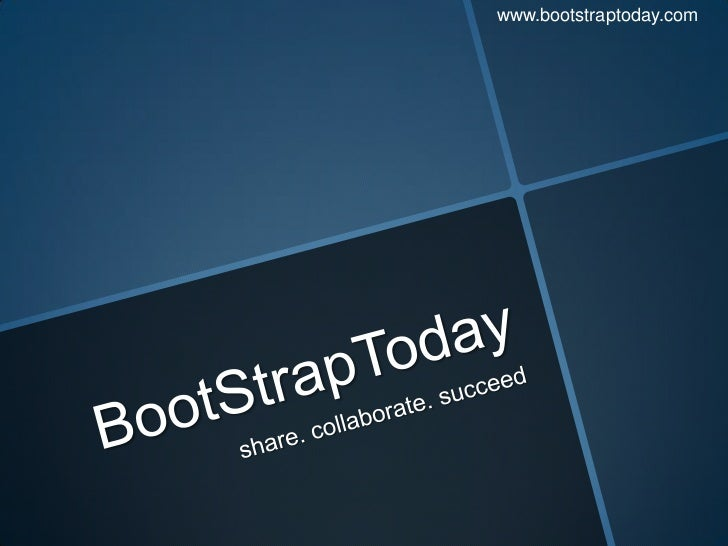 BootStrapToday<br />share. collaborate. succeed<br />www.bootstraptoday.com<br />