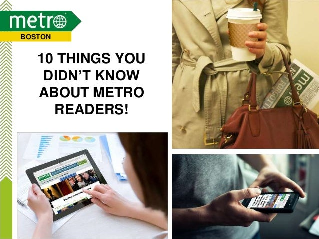 10 THINGS YOU DIDN'T KNOW ABOUT METRO READERS! BOSTON