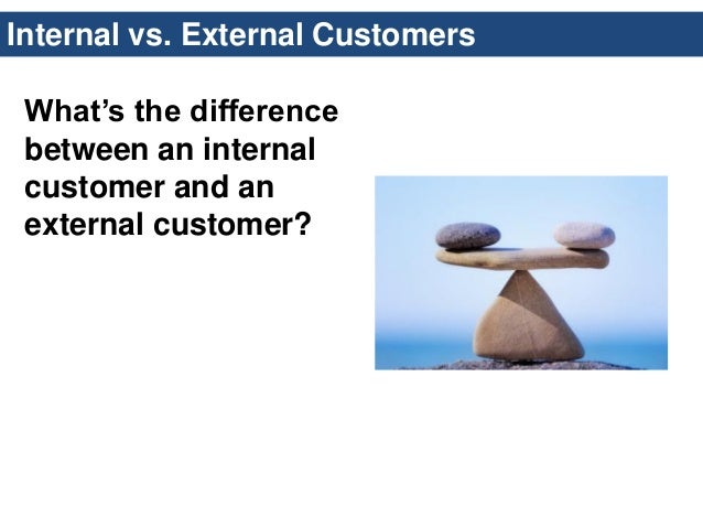 difference between internal and external customers Internal vs external customers difference between internal and external customers individuals in the field of commerce are very much familiar with the terms.