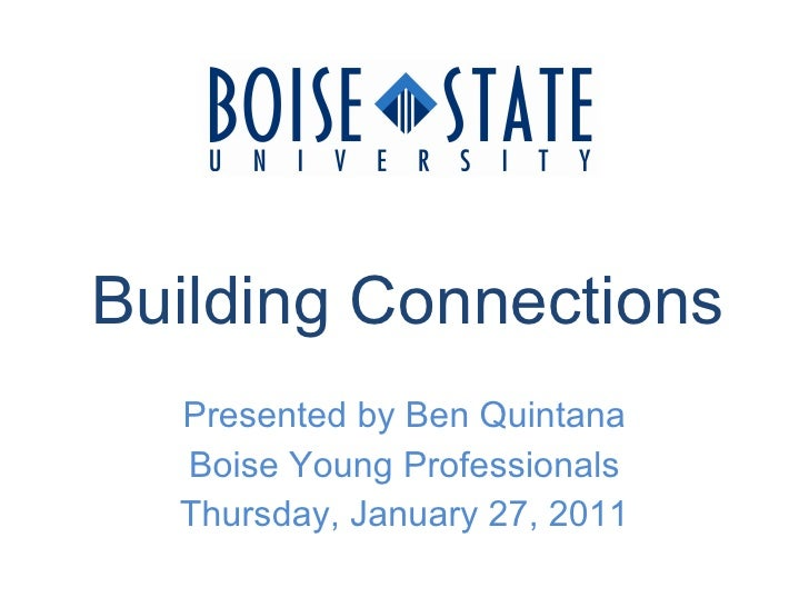 Building Connections Presented by Ben Quintana Boise Young Professionals Thursday, January 27, 2011