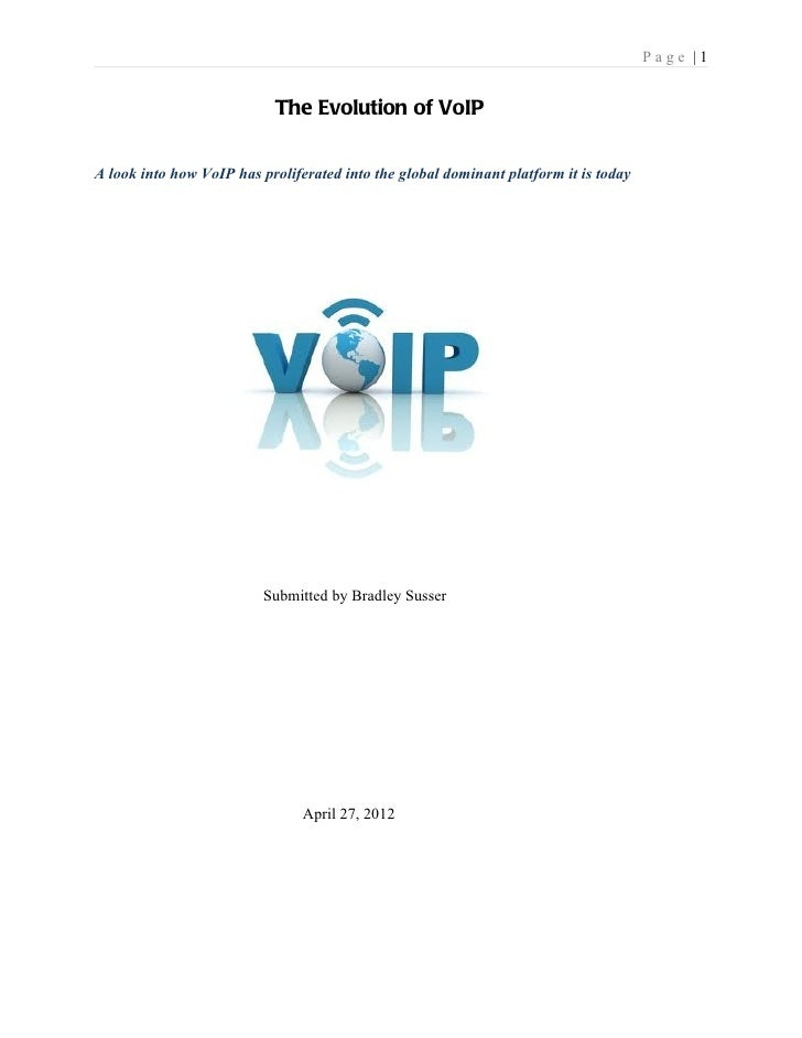 Page |1                            The Evolution of VoIPA look into how VoIP has proliferated into the global dominant pla...