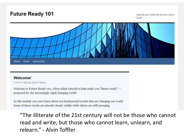 """""""The illiterate of the 21st century will not be those who cannotread and write, but those who cannot learn, unlearn, andre..."""