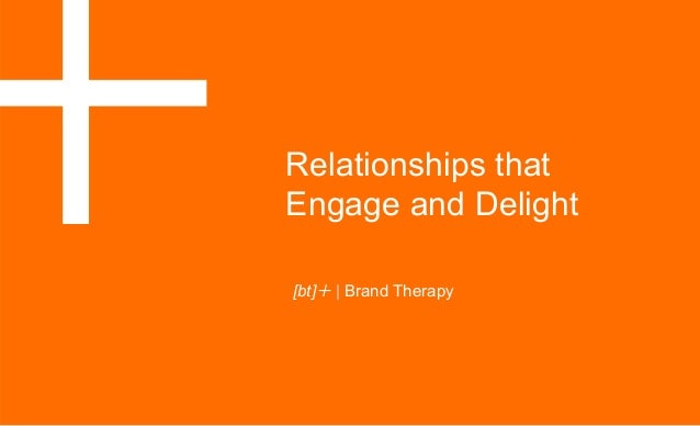 """Relationships thatEngage and Delight"""" [bt] 