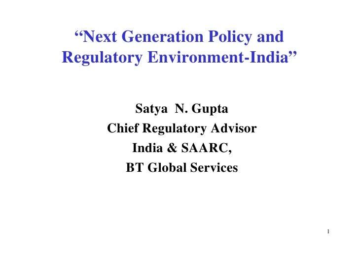 """""""Next Generation Policy and Regulatory Environment-India""""            Satya N. Gupta      Chief Regulatory Advisor         ..."""