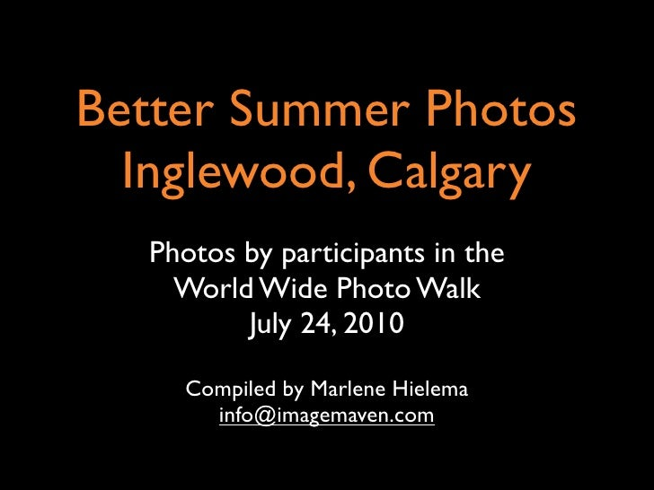 Better Summer Photos   Inglewood, Calgary   Photos by participants in the     World Wide Photo Walk          July 24, 2010...
