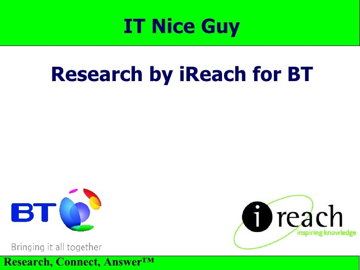 IT Nice Guy Research by iReach for BT