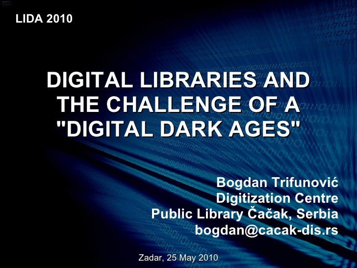 """DIGITAL LIBRARIES AND THE CHALLENGE OF A """"DIGITAL DARK AGES"""""""